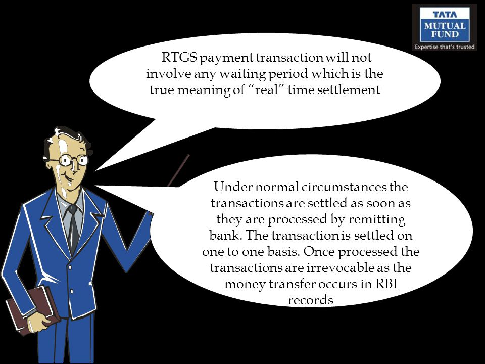 RTGS payment transaction will not involve any waiting period which is the true meaning of real time settlement