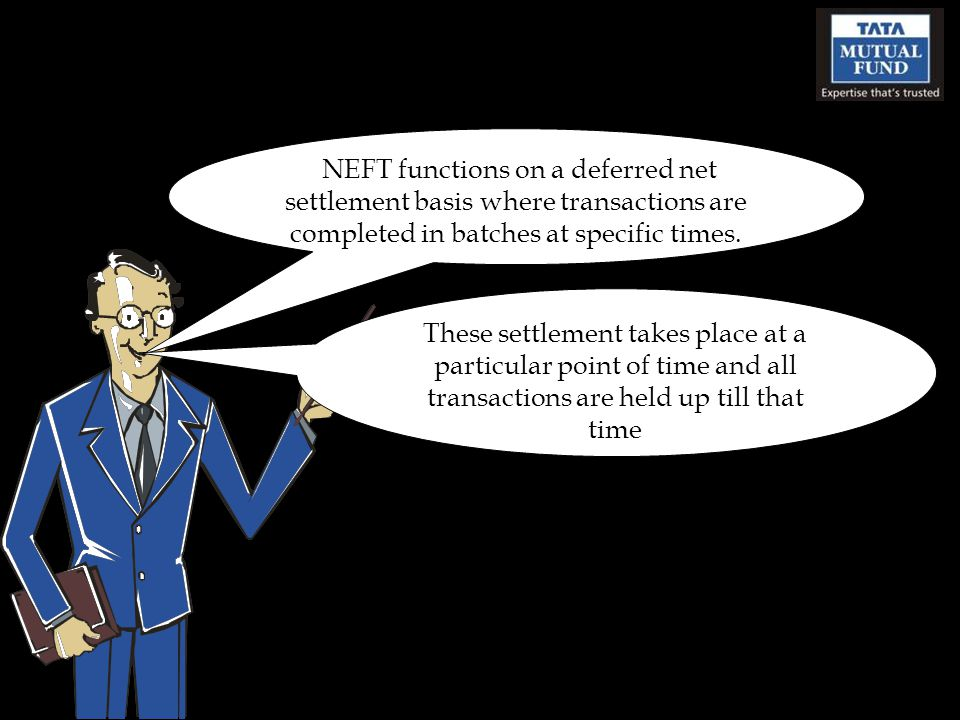 NEFT functions on a deferred net settlement basis where transactions are completed in batches at specific times.
