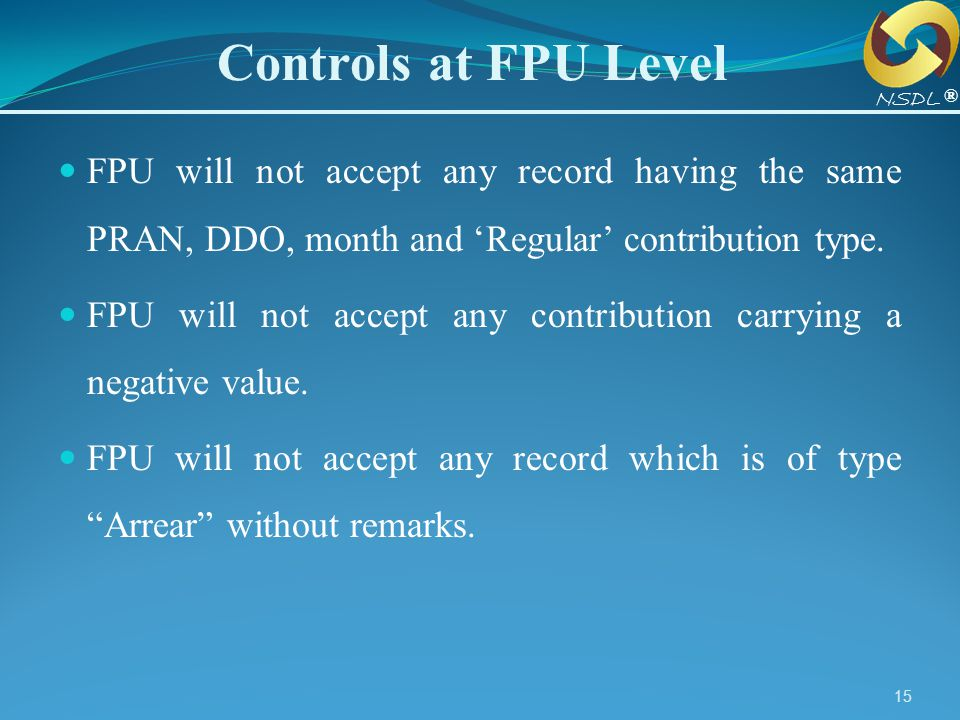 Controls at FPU Level NSDL. ® FPU will not accept any record having the same PRAN, DDO, month and 'Regular' contribution type.