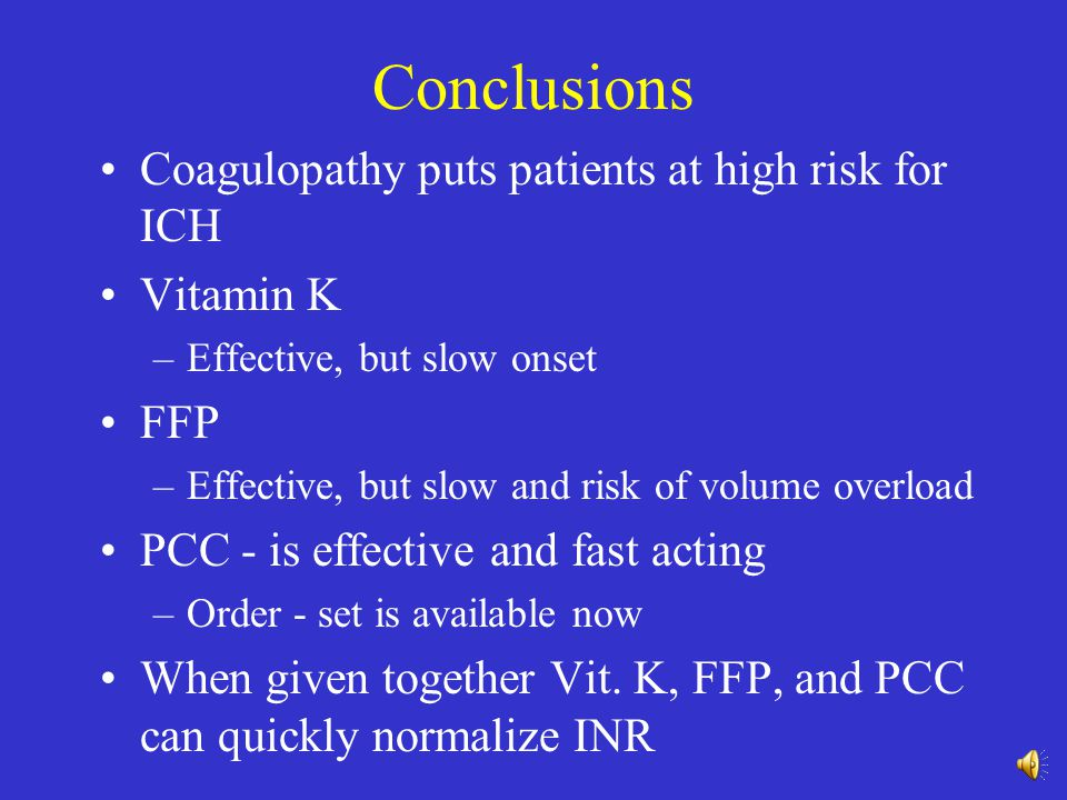 Conclusions Coagulopathy puts patients at high risk for ICH Vitamin K
