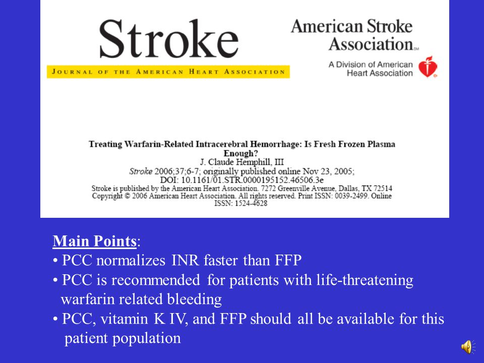 Main Points: PCC normalizes INR faster than FFP. PCC is recommended for patients with life-threatening.