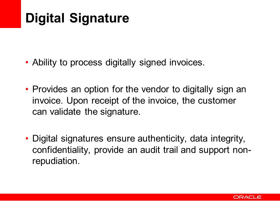 Digital Signature Ability to process digitally signed invoices.