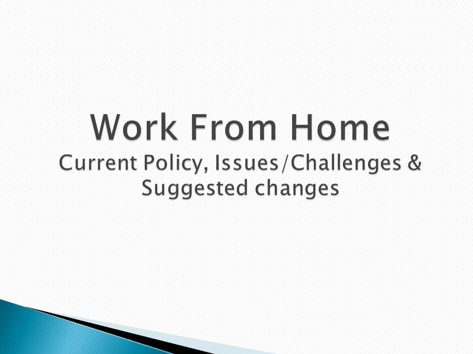 Work From Home Current Policy, Issues/Challenges & Suggested changes