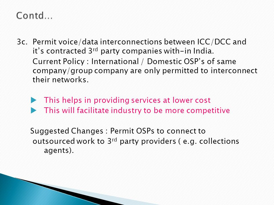 Contd… 3c. Permit voice/data interconnections between ICC/DCC and it's contracted 3rd party companies with-in India.