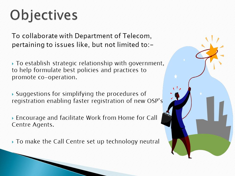 Objectives To collaborate with Department of Telecom, pertaining to issues like, but not limited to:-