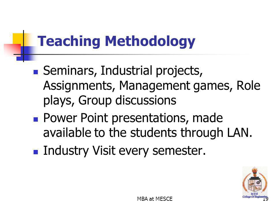 Teaching Methodology Seminars, Industrial projects, Assignments, Management games, Role plays, Group discussions.