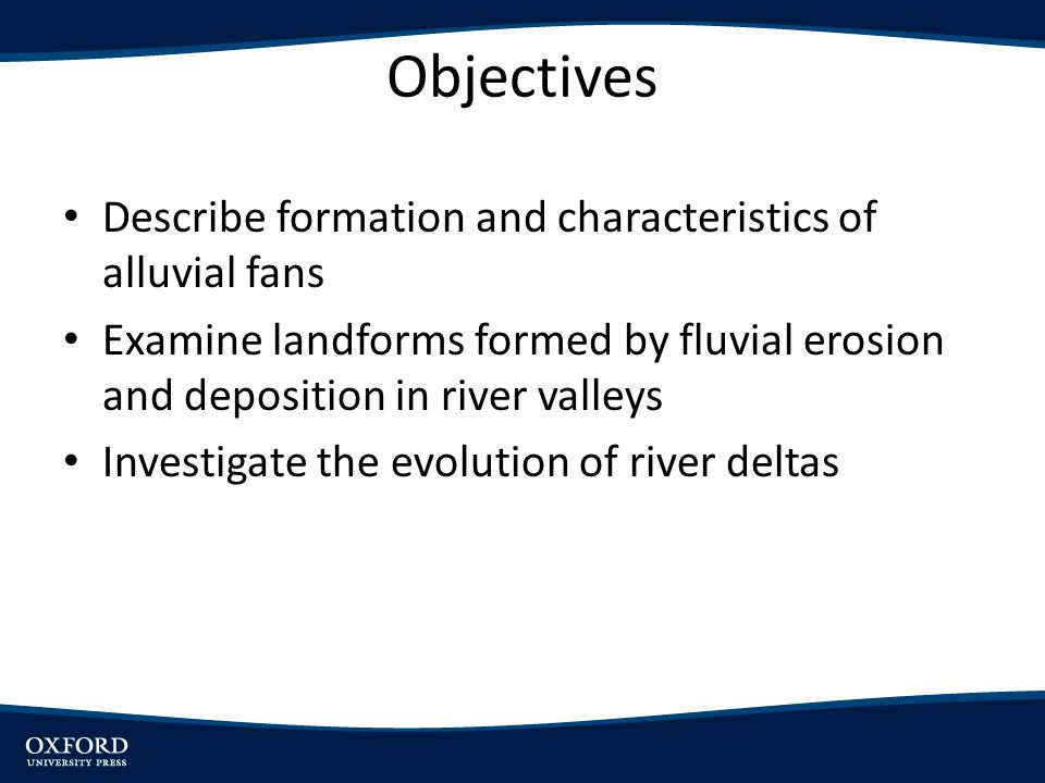 Objectives Describe formation and characteristics of alluvial fans