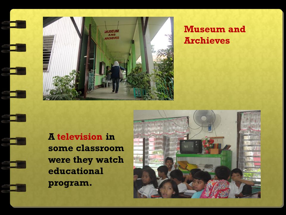 Museum and Archieves A television in some classroom were they watch educational program.
