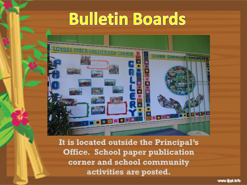 Bulletin Boards It is located outside the Principal's Office.