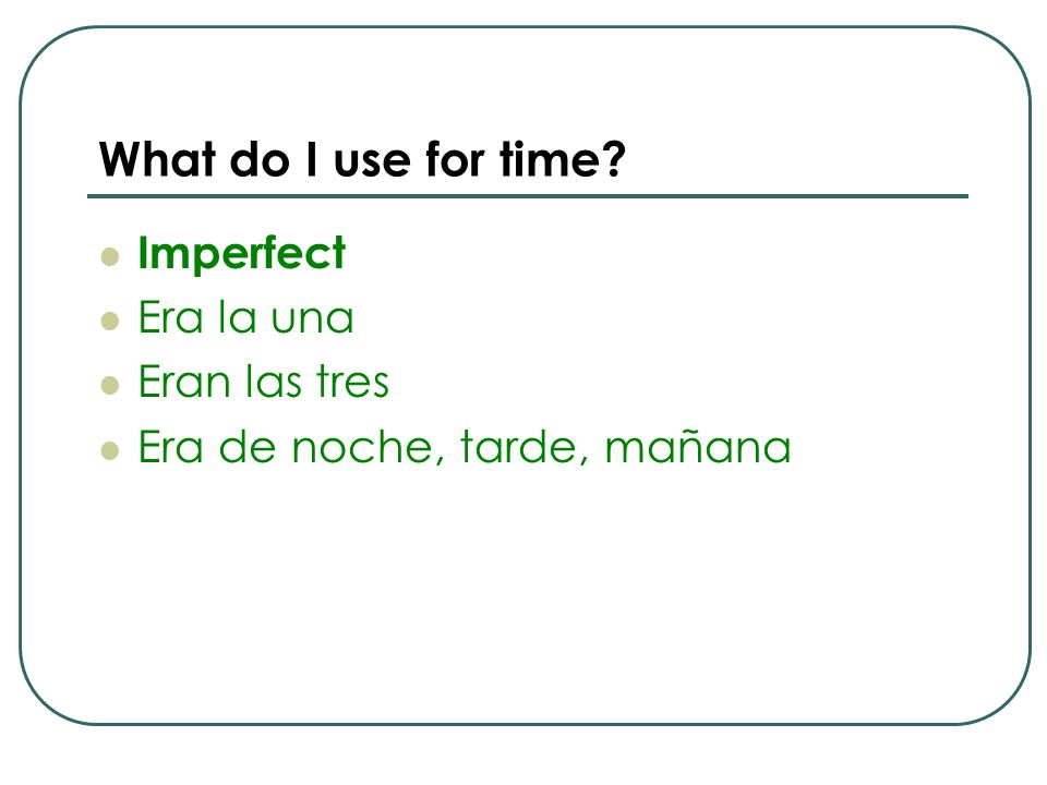 What do I use for time Imperfect Era la una Eran las tres