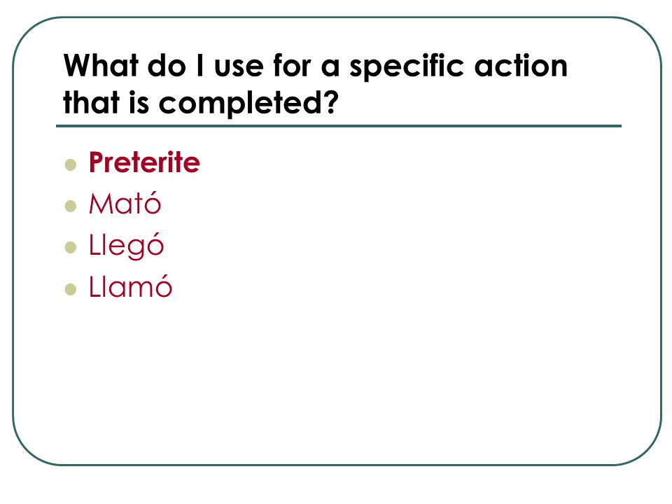 What do I use for a specific action that is completed