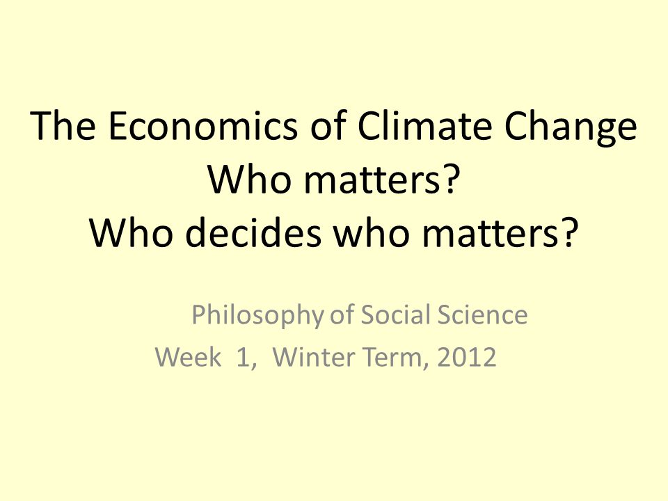 The Economics of Climate Change Who matters Who decides who matters