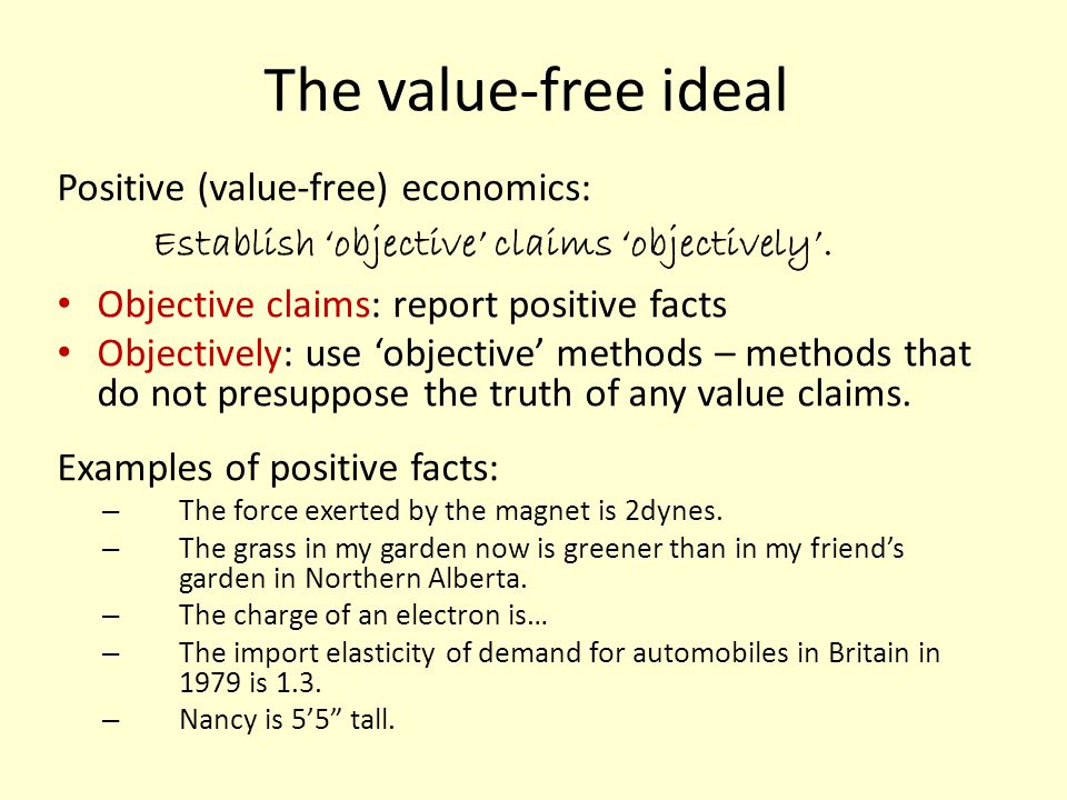 The value-free ideal Positive (value-free) economics: