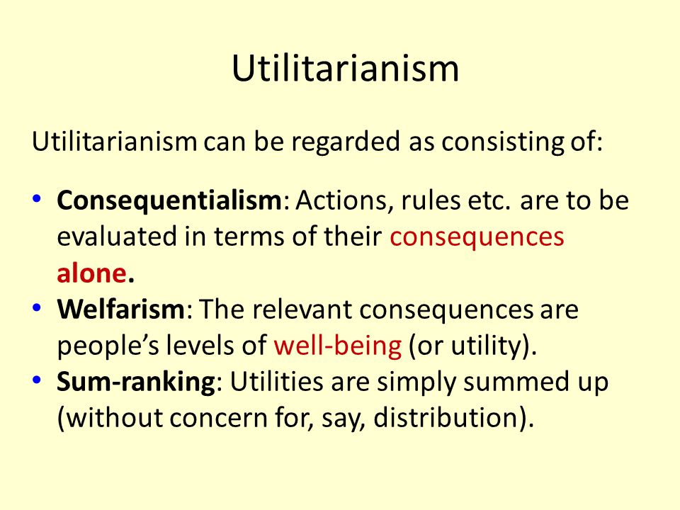 Utilitarianism Utilitarianism can be regarded as consisting of: