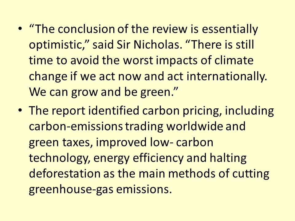 The conclusion of the review is essentially optimistic, said Sir Nicholas. There is still time to avoid the worst impacts of climate change if we act now and act internationally. We can grow and be green.