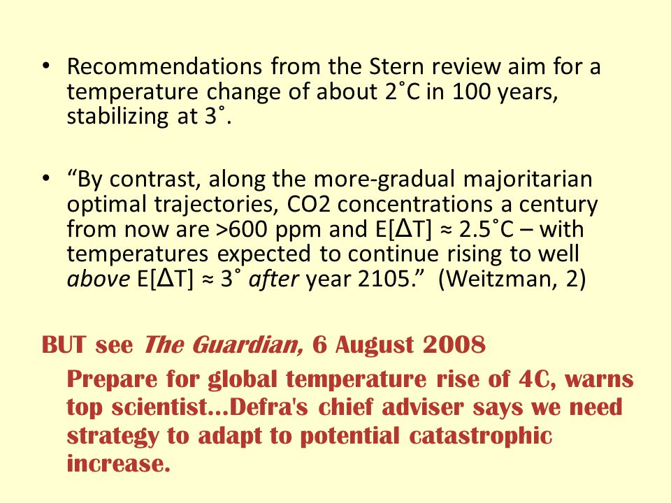 Recommendations from the Stern review aim for a temperature change of about 2˚C in 100 years, stabilizing at 3˚.