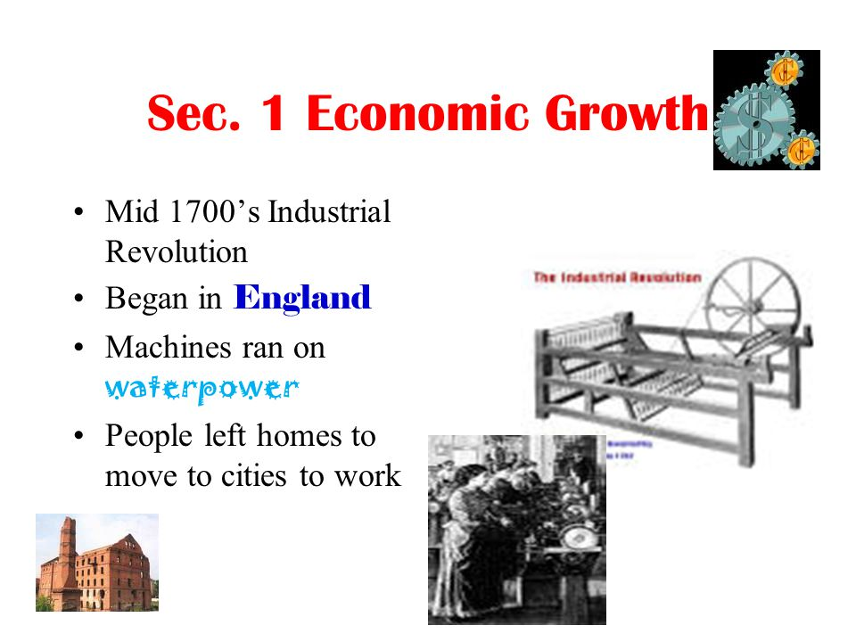 Sec. 1 Economic Growth Mid 1700's Industrial Revolution
