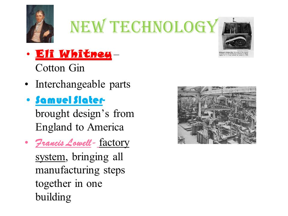 New Technology Eli Whitney – Cotton Gin Interchangeable parts