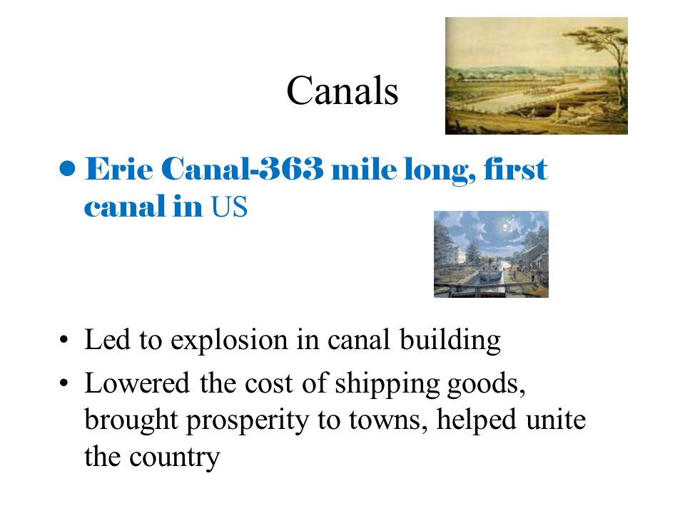 Canals Erie Canal-363 mile long, first canal in US