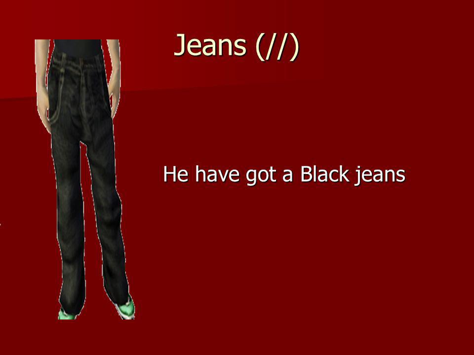 Jeans (//) He have got a Black jeans