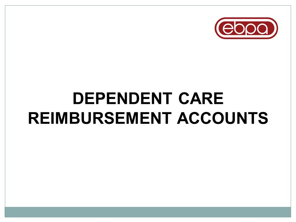 DEPENDENT CARE REIMBURSEMENT ACCOUNTS
