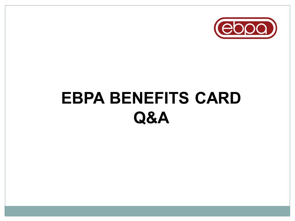 EBPA BENEFITS CARD Q&A
