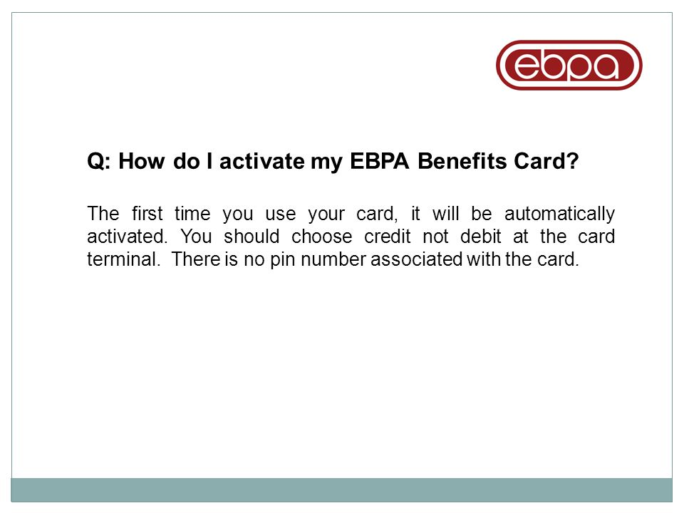 Q: How do I activate my EBPA Benefits Card