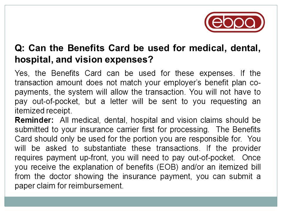 Q: Can the Benefits Card be used for medical, dental, hospital, and vision expenses
