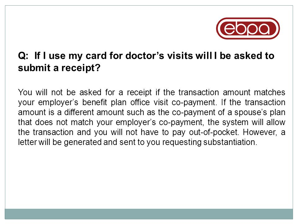 Q: If I use my card for doctor's visits will I be asked to submit a receipt