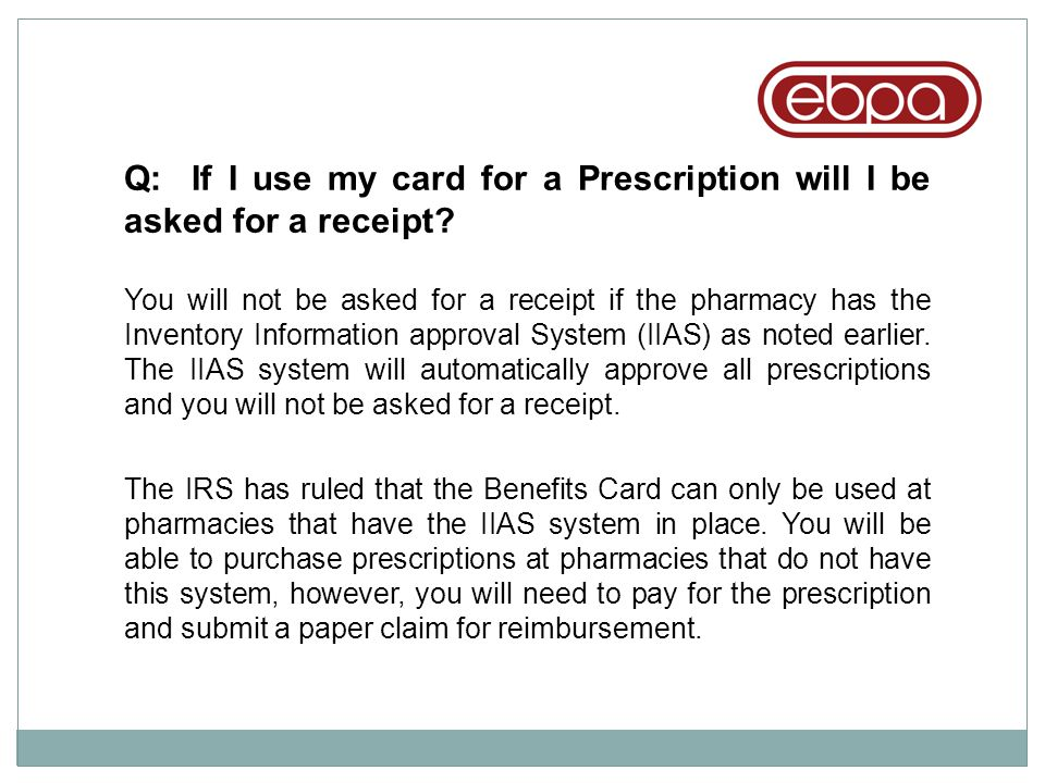 Q: If I use my card for a Prescription will I be asked for a receipt