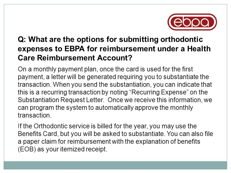 Q: What are the options for submitting orthodontic expenses to EBPA for reimbursement under a Health Care Reimbursement Account