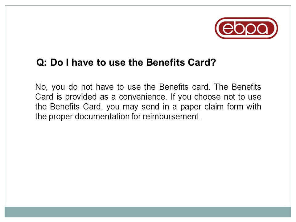 Q: Do I have to use the Benefits Card