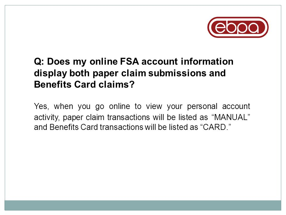 Q: Does my online FSA account information display both paper claim submissions and Benefits Card claims