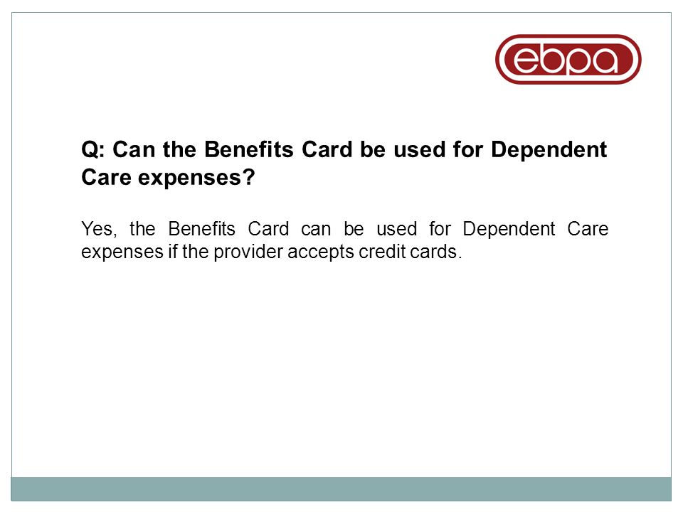Q: Can the Benefits Card be used for Dependent Care expenses