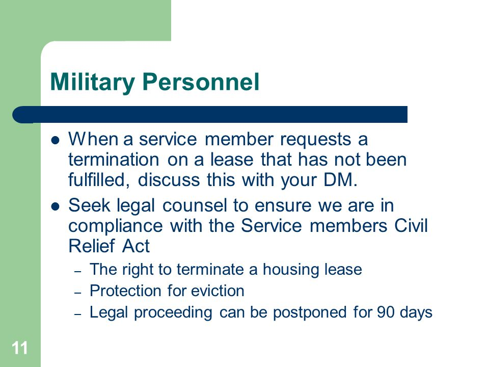 Military Personnel When a service member requests a termination on a lease that has not been fulfilled, discuss this with your DM.