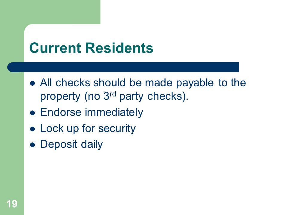 Current Residents All checks should be made payable to the property (no 3rd party checks). Endorse immediately.