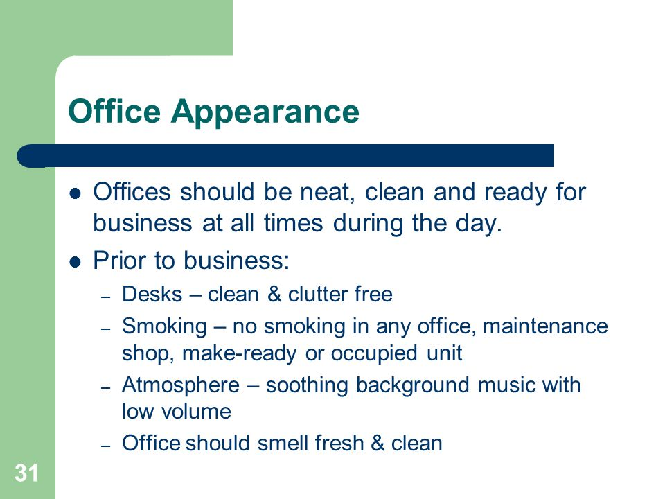 Office Appearance Offices should be neat, clean and ready for business at all times during the day.