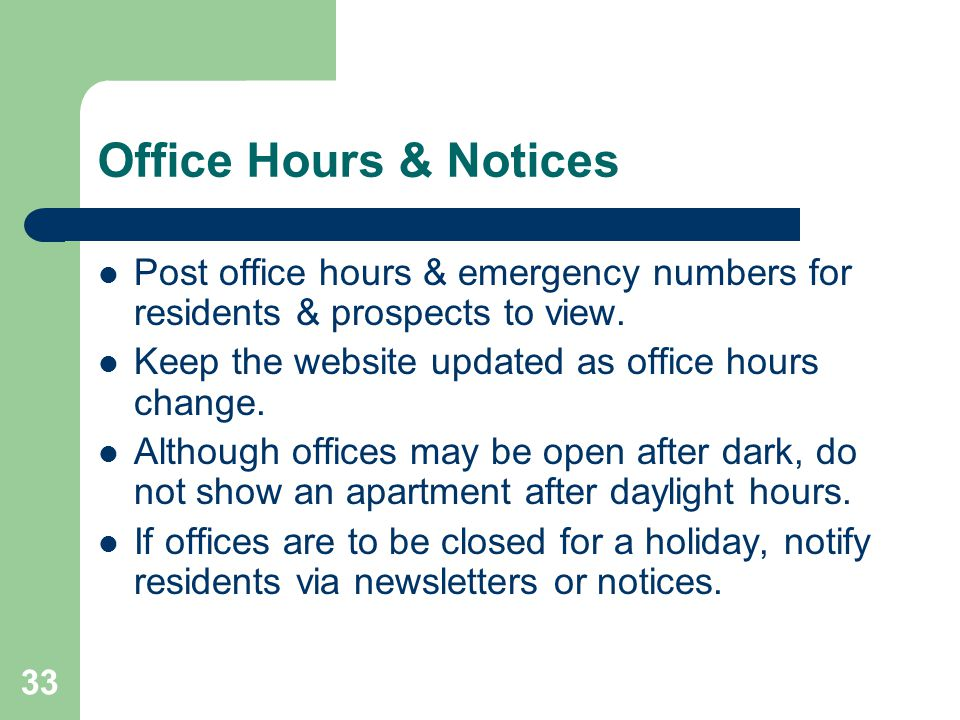 Office Hours & Notices Post office hours & emergency numbers for residents & prospects to view. Keep the website updated as office hours change.