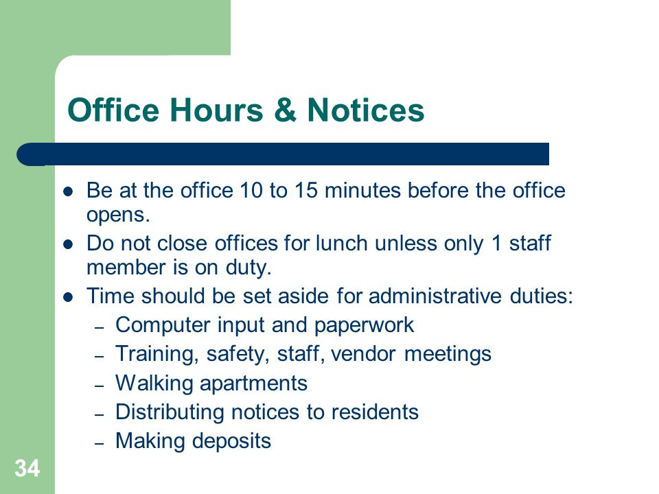 Office Hours & Notices Be at the office 10 to 15 minutes before the office opens.