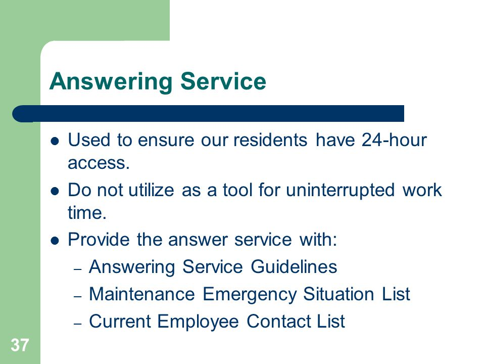 Answering Service Used to ensure our residents have 24-hour access.