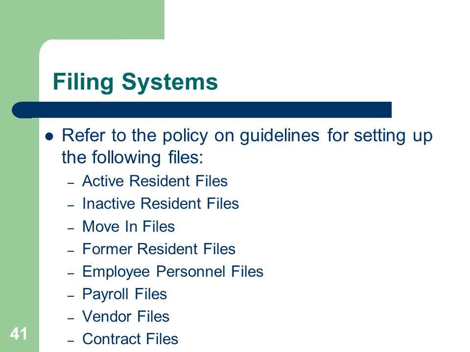 Filing Systems Refer to the policy on guidelines for setting up the following files: Active Resident Files.