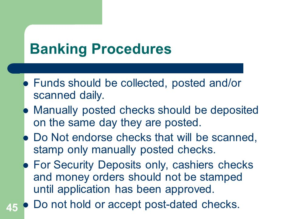 Banking Procedures Funds should be collected, posted and/or scanned daily.