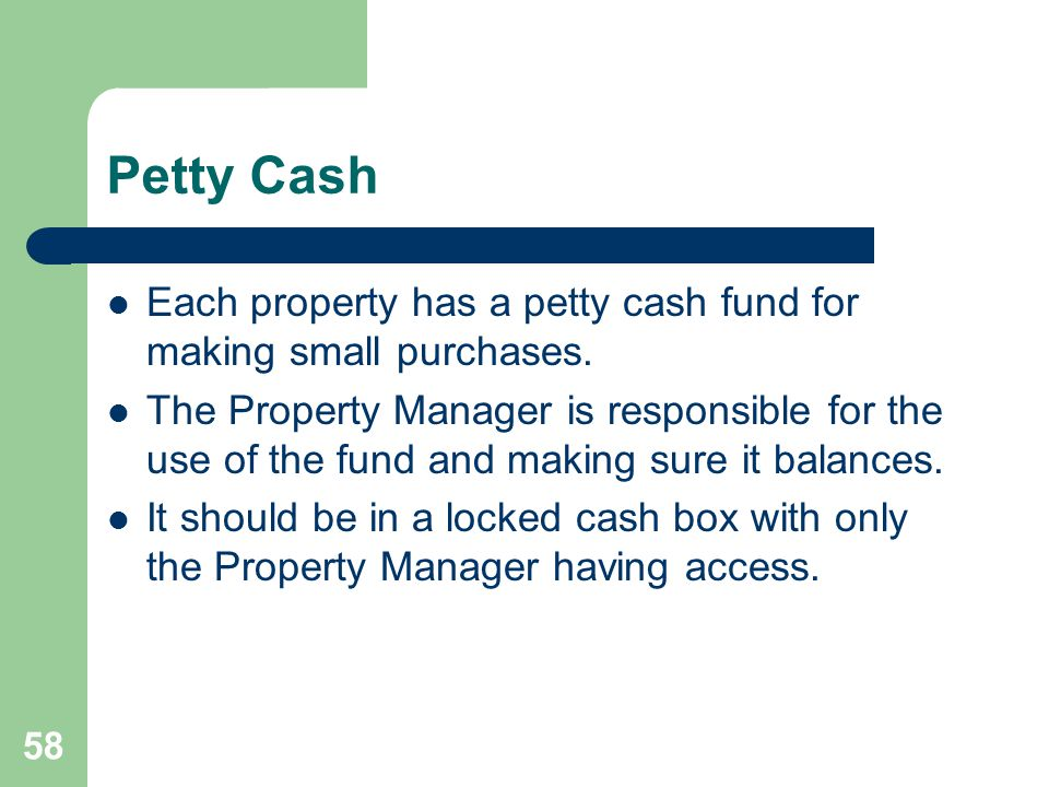 Petty Cash Each property has a petty cash fund for making small purchases.