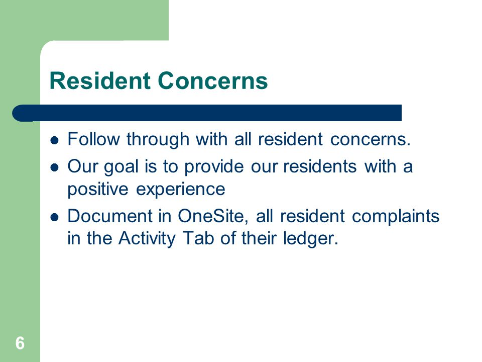 Resident Concerns Follow through with all resident concerns.