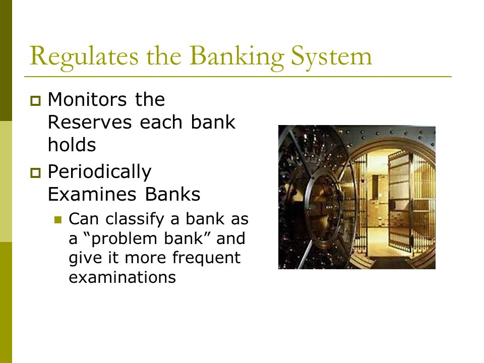 Regulates the Banking System