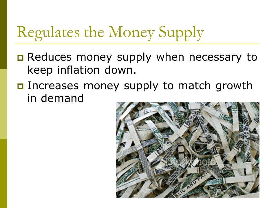 Regulates the Money Supply