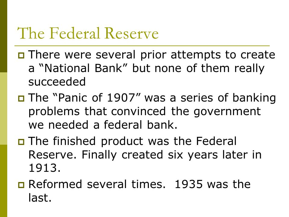 The Federal Reserve There were several prior attempts to create a National Bank but none of them really succeeded.