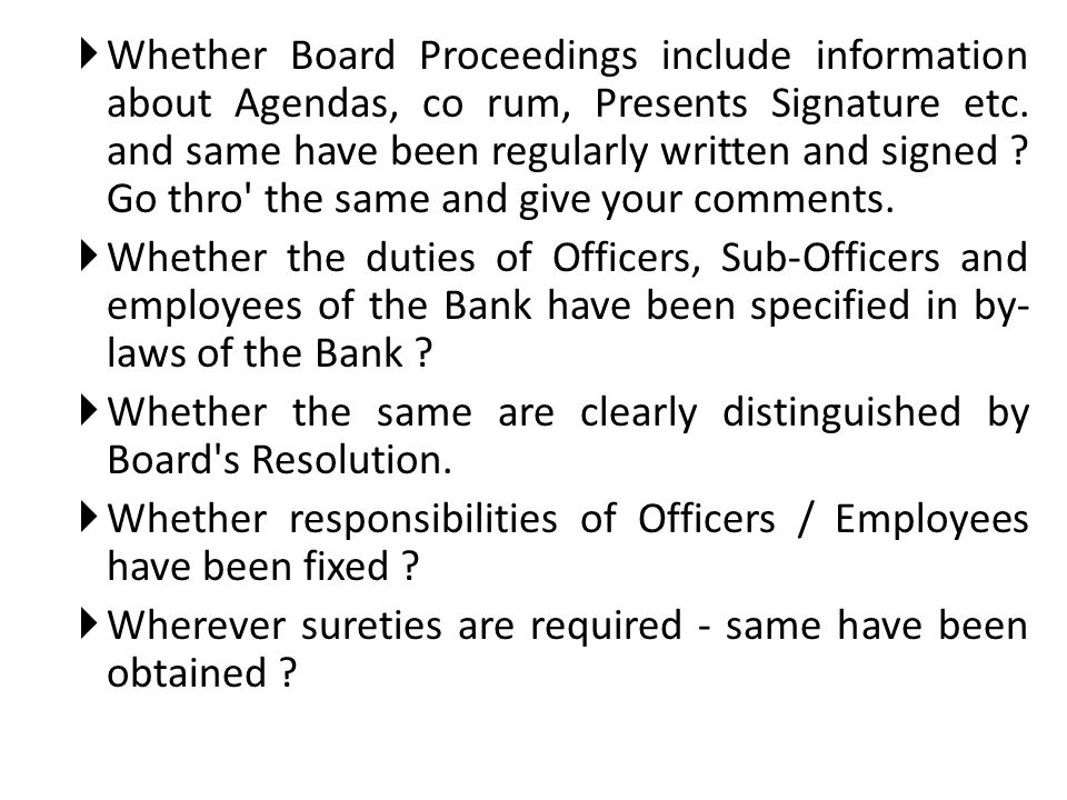 Whether Board Proceedings include information about Agendas, co rum, Presents Signature etc. and same have been regularly written and signed Go thro the same and give your comments.