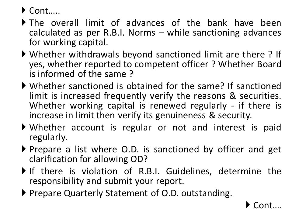 Cont….. The overall limit of advances of the bank have been calculated as per R.B.I. Norms – while sanctioning advances for working capital.
