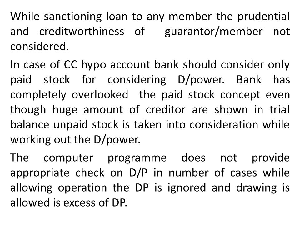 While sanctioning loan to any member the prudential and creditworthiness of guarantor/member not considered.
